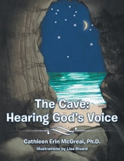The Cave: Hearing God's Voice ebook by Cathleen Erin McGreal, PhD