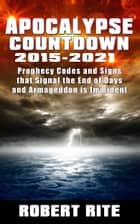 Apocalypse Countdown 2015 to 2021 ebook by Robert Rite