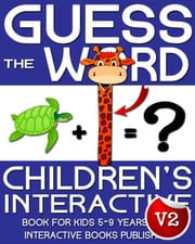 Children's Book: Guess the Word: Children's Interactive Book for Kids 5-8 Years Old - Guess the Word Series, #2 ebook by Interactive Books Publishing