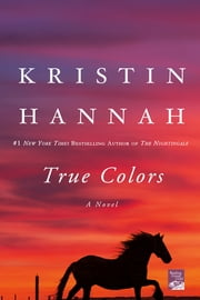 True Colors - A Novel ebook by Kristin Hannah