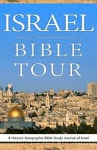 Israel Bible Tour, A Historic Geographic Bible Study Journal of Israel ebook by Brandy Lee