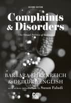 Complaints & Disorders [Complaints and Disorders] ebook by Barbara Ehrenreich,Deirdre English