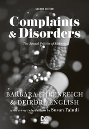 Complaints & Disorders [Complaints and Disorders] - The Sexual Politics of Sickness ebook by Barbara Ehrenreich,Deirdre English