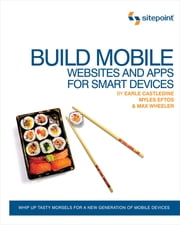 Build Mobile Websites and Apps for Smart Devices ebook by Earle Castledine,Myles Eftos,Max Wheeler