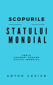 Scopurile statului mondial ebook by Anton Casian