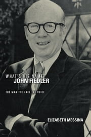 What's His Name? John Fiedler - The Man The Face The Voice ebook by Elizabeth Messina