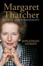 Margaret Thatcher - Power and Personality ebook by Jonathan Aitken