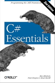 C# Essentials - Programming the .NET Framework ebook by Ben Albahari,Peter Drayton,Brad Merrill