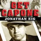 Get Capone - The Secret Plot That Captured America's Most Wanted Gangster audiobook by Jonathan Eig
