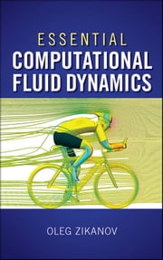 Essential Computational Fluid Dynamics ebook by Oleg Zikanov