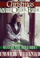 Christmas Mail Order Bride (Western Mail Order Brides) ebook by
