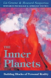 The Inner Planets: Building Blocks of Personal Reality (Seminars in Psychological Astrology, Vol 4) ebook by Greene, Liz