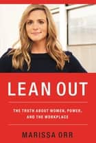 Lean Out - The Truth About Women, Power, and the Workplace ebook by Marissa Orr