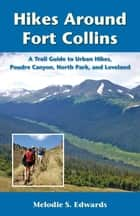 Hikes Around Fort Collins ebook by Melodie S. Edwards