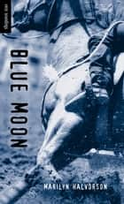 Blue Moon ebook by Marilyn Halvorson