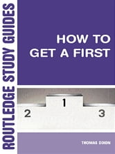 How to Get a First - The Essential Guide to Academic Success ebook by Thomas Dixon