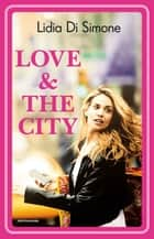 Love & the city - L'amore ai tempi dell'Expo eBook by Lidia Di Simone