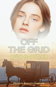 Off The Grid Christian Romantic Suspense ebook by Ruth Hartzler