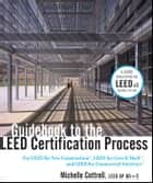 Guidebook to the LEED Certification Process ebook by Michelle Cottrell