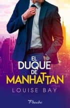 El duque de Manhattan ebook by Louise Bay