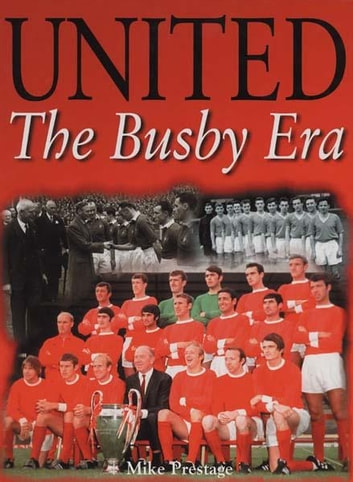 United - The Busby Era ebook by Mike Prestage