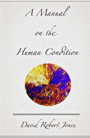 A Manual on the Human Condition ebook by David Robert Jones