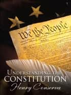 Understanding the Constitution ebook by Henry Conserva