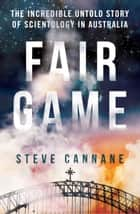 Fair Game - The Incredible Untold Story of Scientology in Australia ebook by Steve Cannane