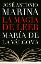 La magia de leer ebook by José Antonio Marina