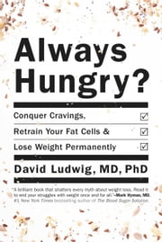 Always Hungry? - Conquer Cravings, Retrain Your Fat Cells, and Lose Weight Permanently ebook by David Ludwig