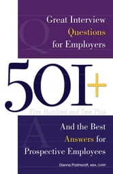 501+ Great Interview Questions For Employers And The Best Answers For Prospective Employees ebook by Podmoroff, Dianna