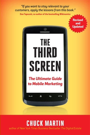 The Third Screen - The Ultimate Guide to Mobile Marketing ebook by Chuck Martin