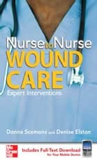 Nurse to Nurse Wound Care ebook by Donna Scemons, Denise Elston