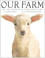 Our Farm - By the Animals of Farm Sanctuary ebook by Maya Gottfried,Robert Rahway Zakanitch
