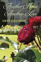 Another Home, Another Love ebook by Gwen Kirkwood
