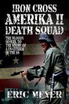 Iron Cross Amerika II: Death Squad ebook by Eric Meyer