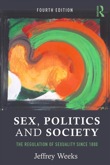 Sex, Politics and Society - The Regulation of Sexuality Since 1800 電子書 by Jeffrey Weeks
