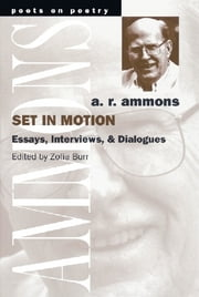 Set in Motion: Essays, Interviews, and Dialogues ebook by A. R. Ammons,Zofia Burr