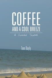 COFFEE AND A COOL BREEZE - A Summer Journal ebook by Tom Bayly