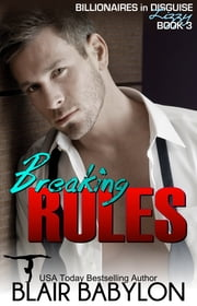 Breaking Rules - Billionaires in Disguise: Lizzy #3 ebook by Blair Babylon