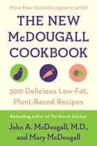 The New McDougall Cookbook - 300 Delicious Low-Fat, Plant-Based Recipes ebook by John A. McDougall, Mary McDougall