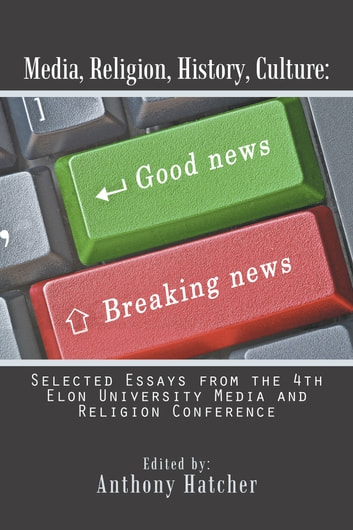Media, Religion, History, Culture: Selected Essays from the 4Th Elon University Media and Religion Conference ebook by