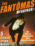 The Fantômas MEGAPACK® ebook by Pierre Souvestre, Marcel Allain