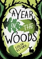 A Year in the Woods - The Diary of a Forest Ranger ebook by Colin Elford, Craig Taylor