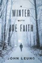 A Winter With Joe Faith ebook by John Leung