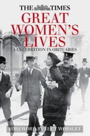 Times Great Women's Lives - A Celebration in Obituaries ebook by Sue Corbett,Lucy Worsley