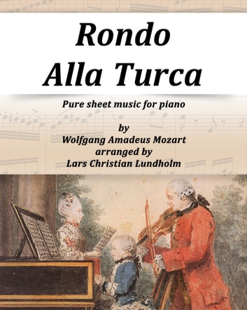 Rondo Alla Turca Pure sheet music for piano by Wolfgang Amadeus Mozart arranged by Lars Christian Lundholm ebook by Pure Sheet Music