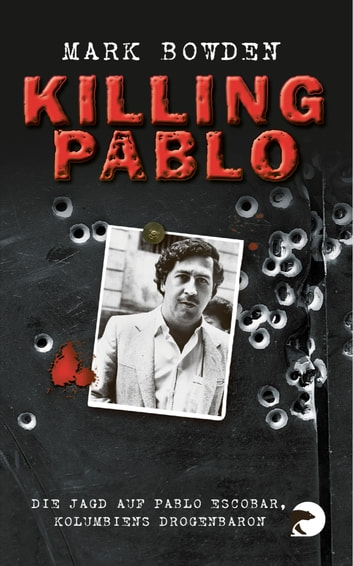 Killing Pablo - Die Jagd auf Pablo Escobar, Kolumbiens Drogenbaron ebook by Mark Bowden