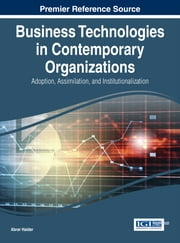 Business Technologies in Contemporary Organizations - Adoption, Assimilation, and Institutionalization ebook by Abrar Haider