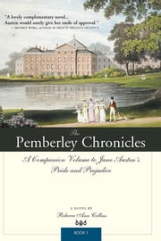The Pemberley Chronicles - A Companion Volume to Jane Austen's Pride and Prejudice: Book 1 ebook by Rebecca Collins